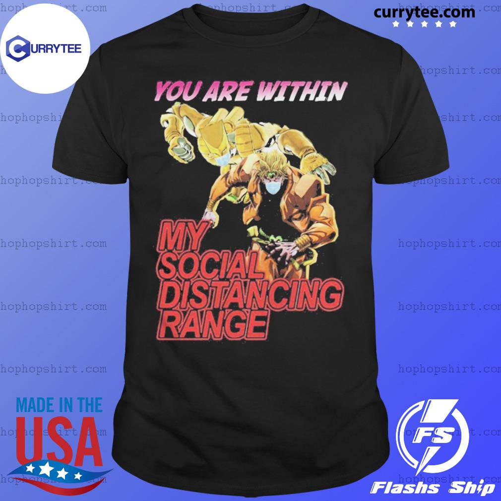 You are within my social distancing range shirt