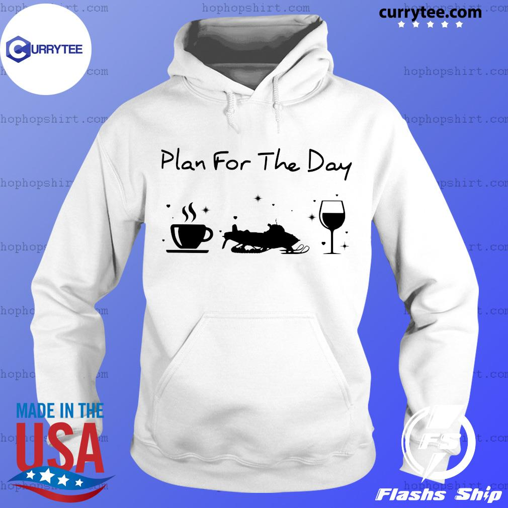 Plan For The Day Coffee Snowboards And Wine Shirt Hoodie