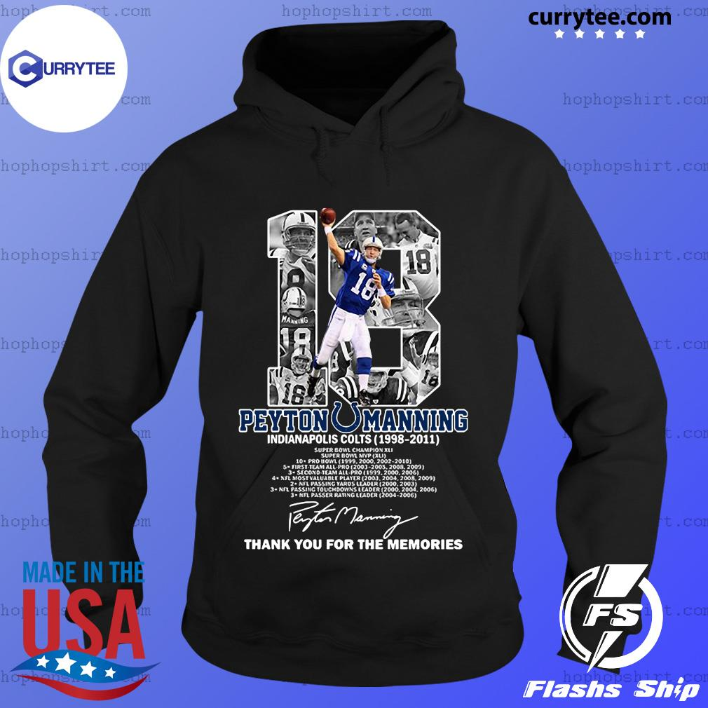 18 Peyton Manning Indianapolis Colts 1998 2011 Thank You For The Memories Signature Shirt Hoodie