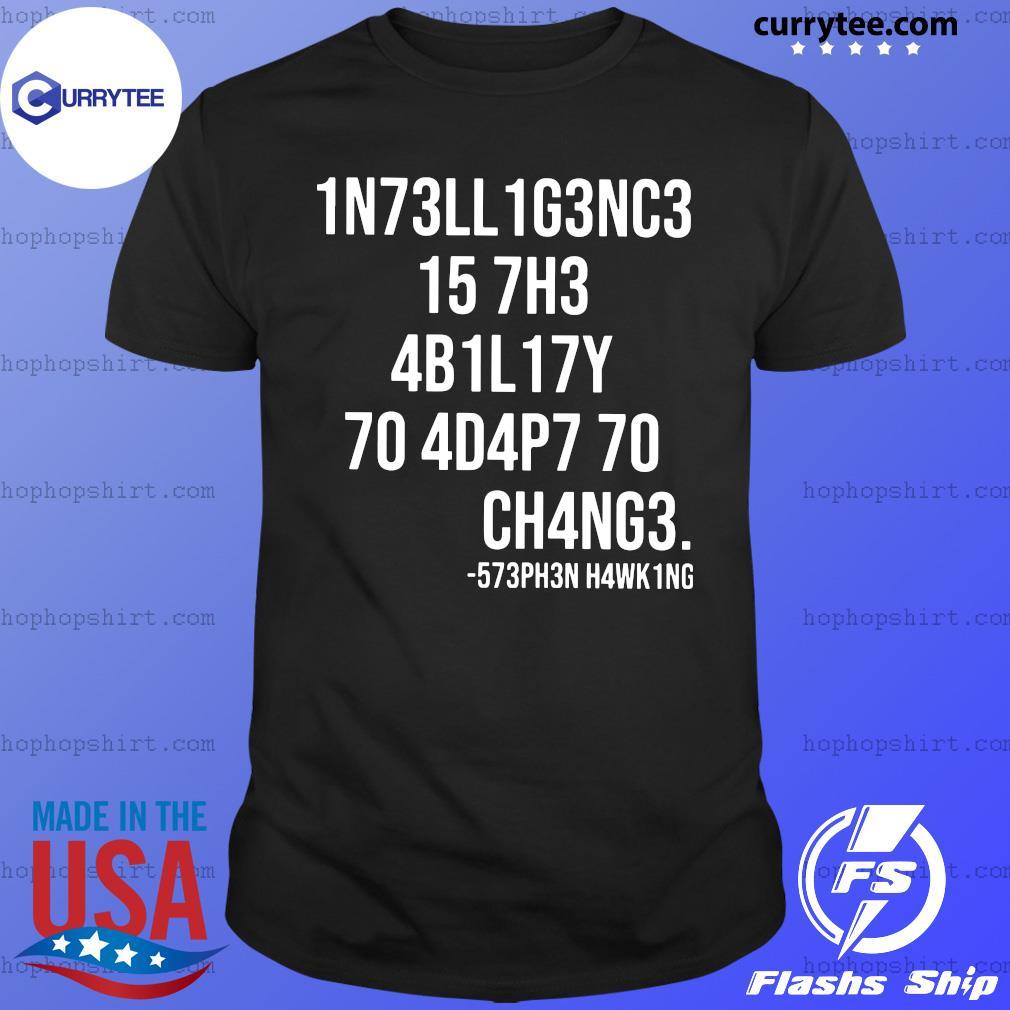 1N73LL 1G3NC3 15 7H3 4B1L17Y 70 4D4P7 70 CH4NG3 573PH3N H4WK1NG SHIRT