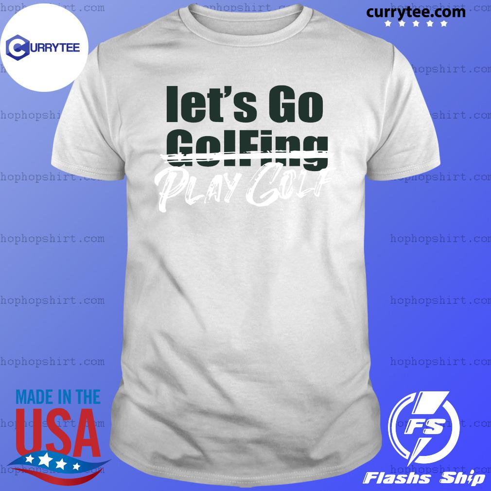 Let's Go Golfing Play Golf Shirt