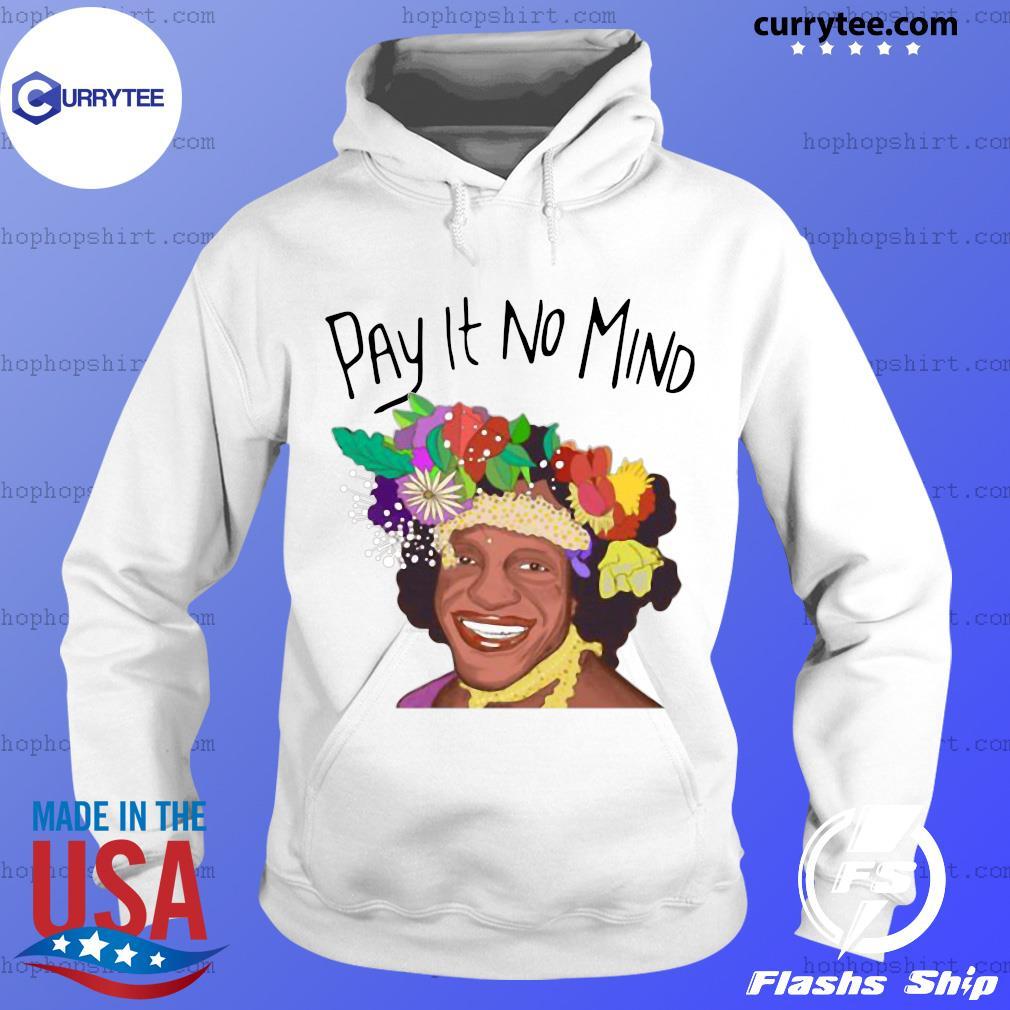 Pay It No Mind Shirt Hoodie