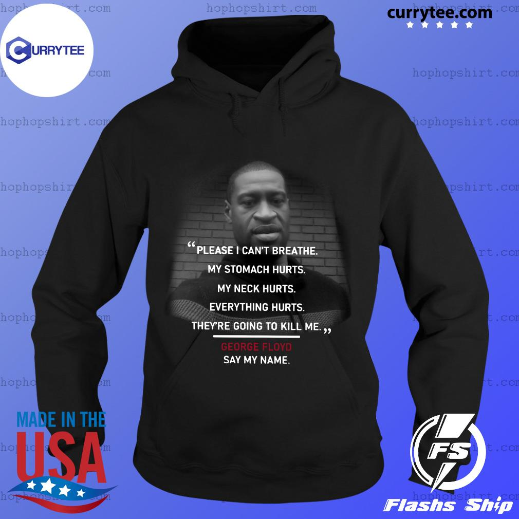 Please I Can't Breathe My Stomach Hurts My Neck Hurts Everything Hurts They're Going To Kill Me George Floyd Shirt Hoodie