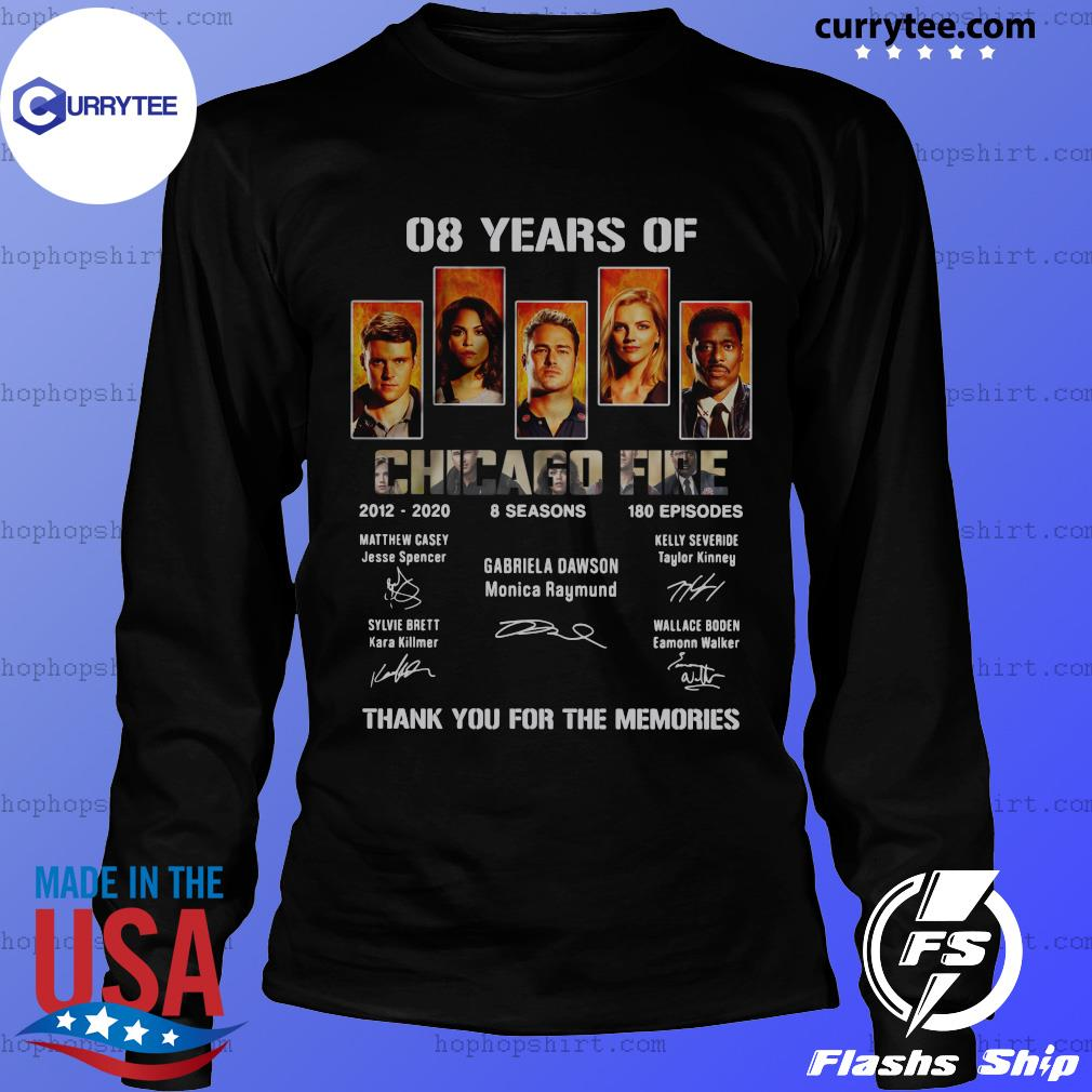 08 Years Of Chicago Fire 2012 2020 8 Seasons 180 Episodes Thank You For The Memories Signatures Shirt LongSleeve