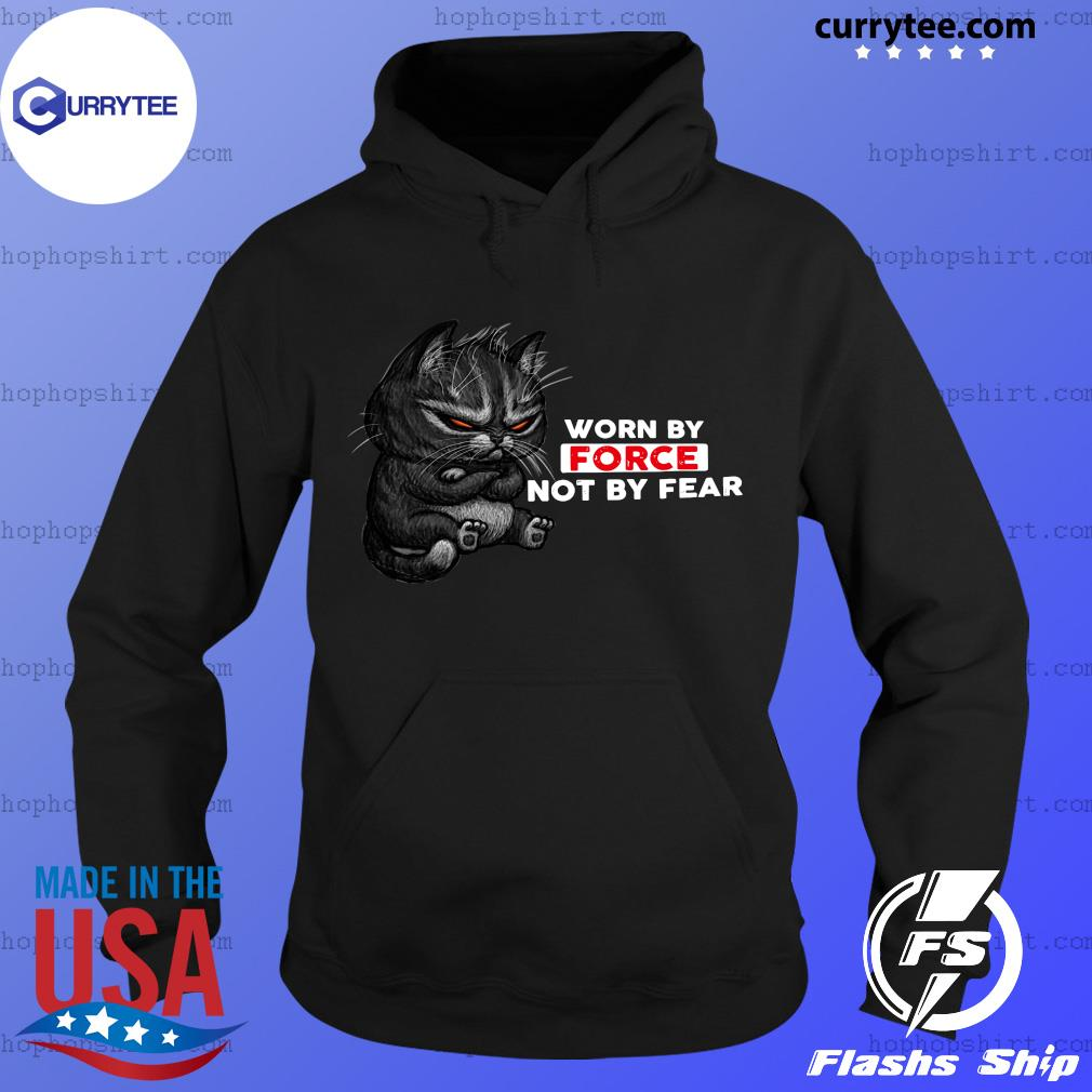 Cat Worn By Force Not By Fear Shirt Hoodie