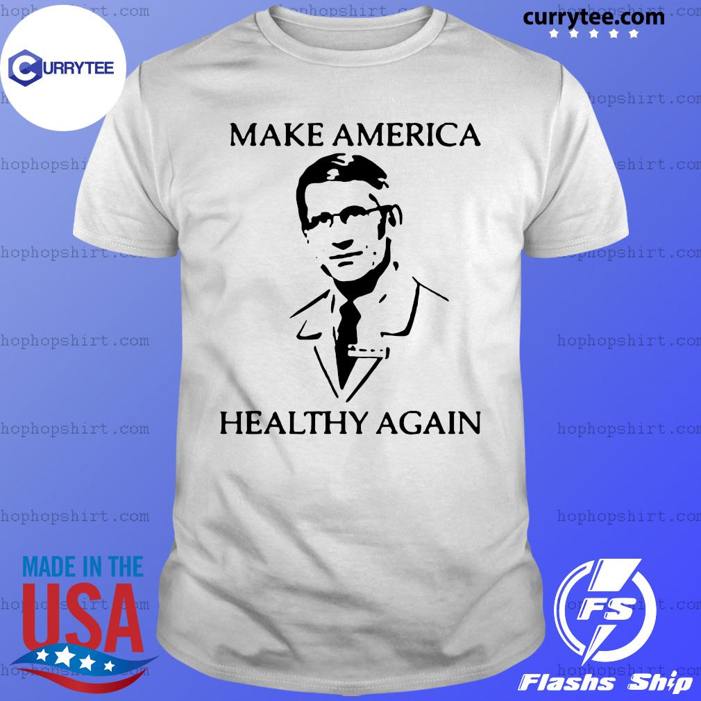 Dr Fauci make america healthy again shirt