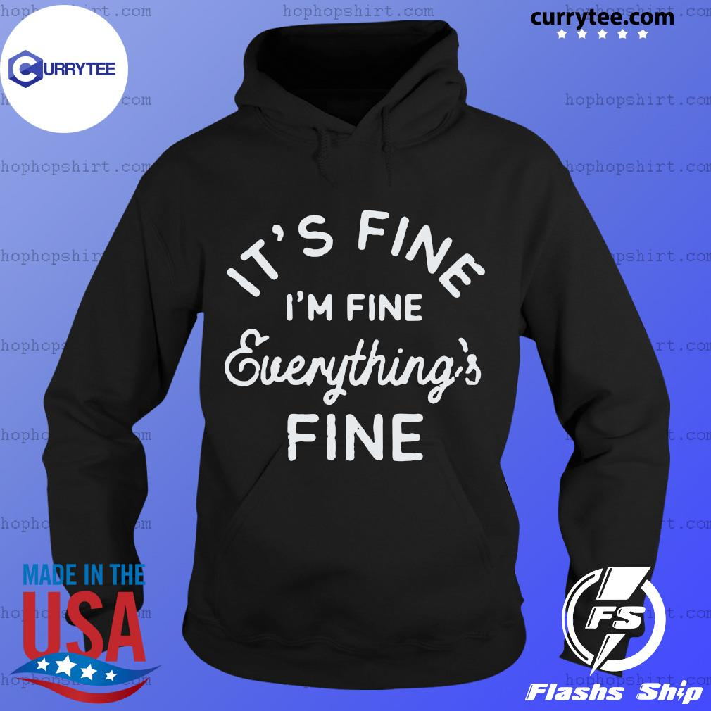It's Fine I'm Fine Everything's Fine Shirt Hoodie