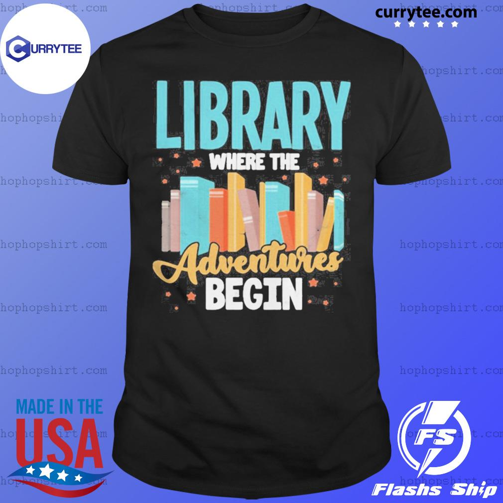 Library Where The Adventure Begin Books shirt