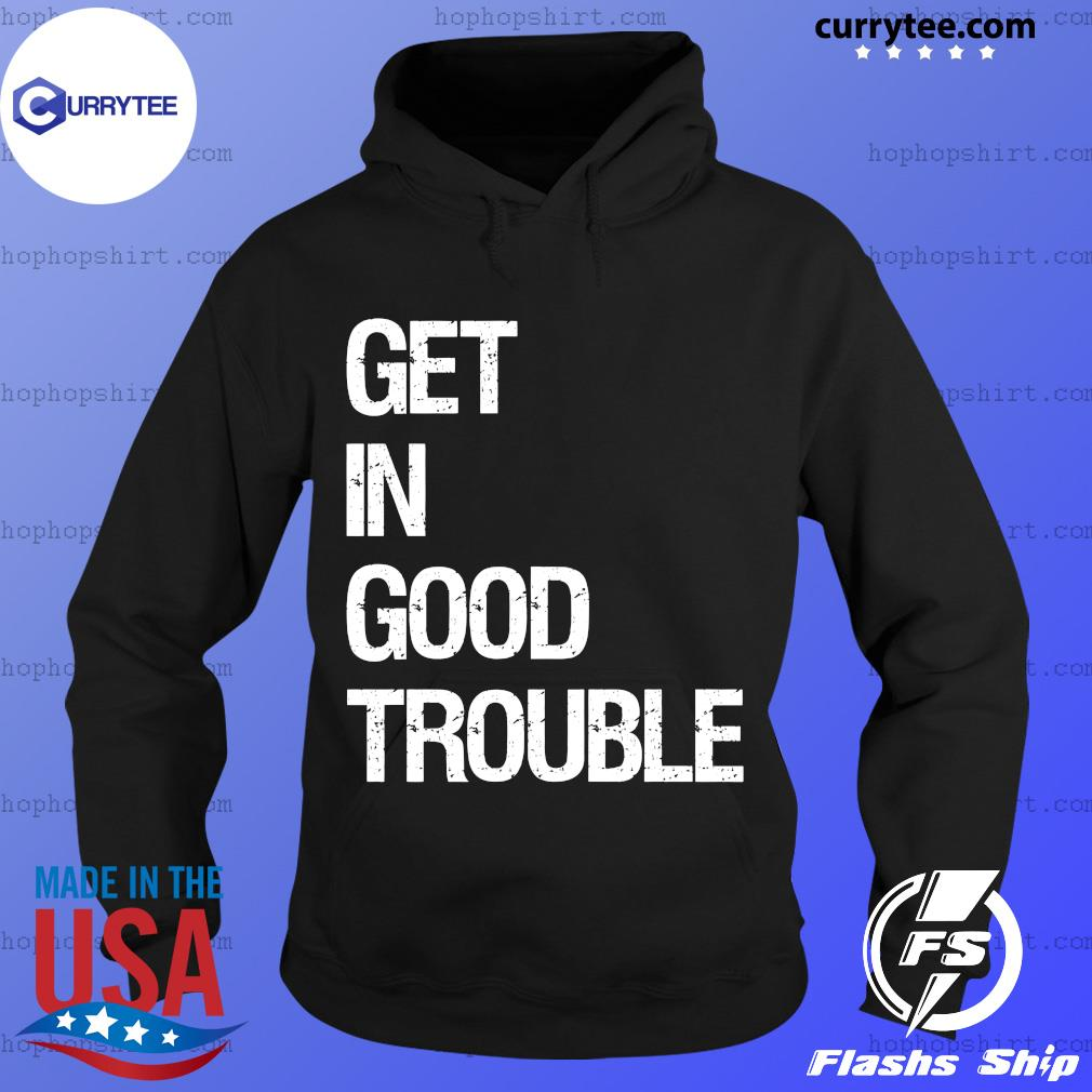 Official Get In Good Trouble Shirt Hoodie