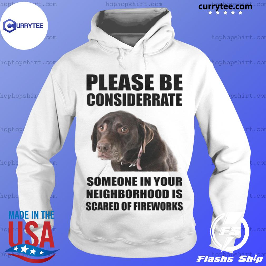 Please Be Considerate Someone In Your Neighborhood Is Scared Of Fireworks s Hoodie