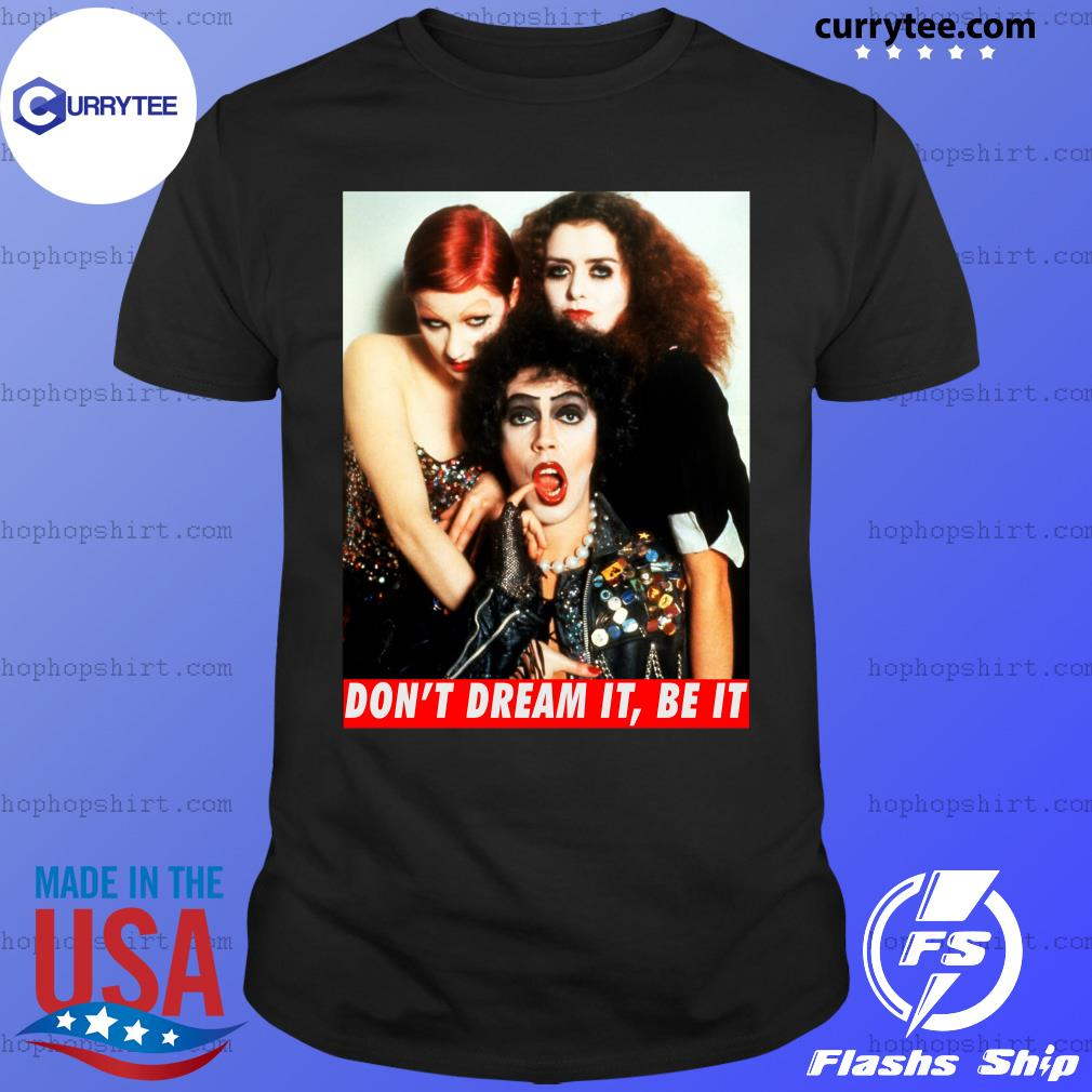 The Rocky Horror Picture Show don't dream it be it shirt