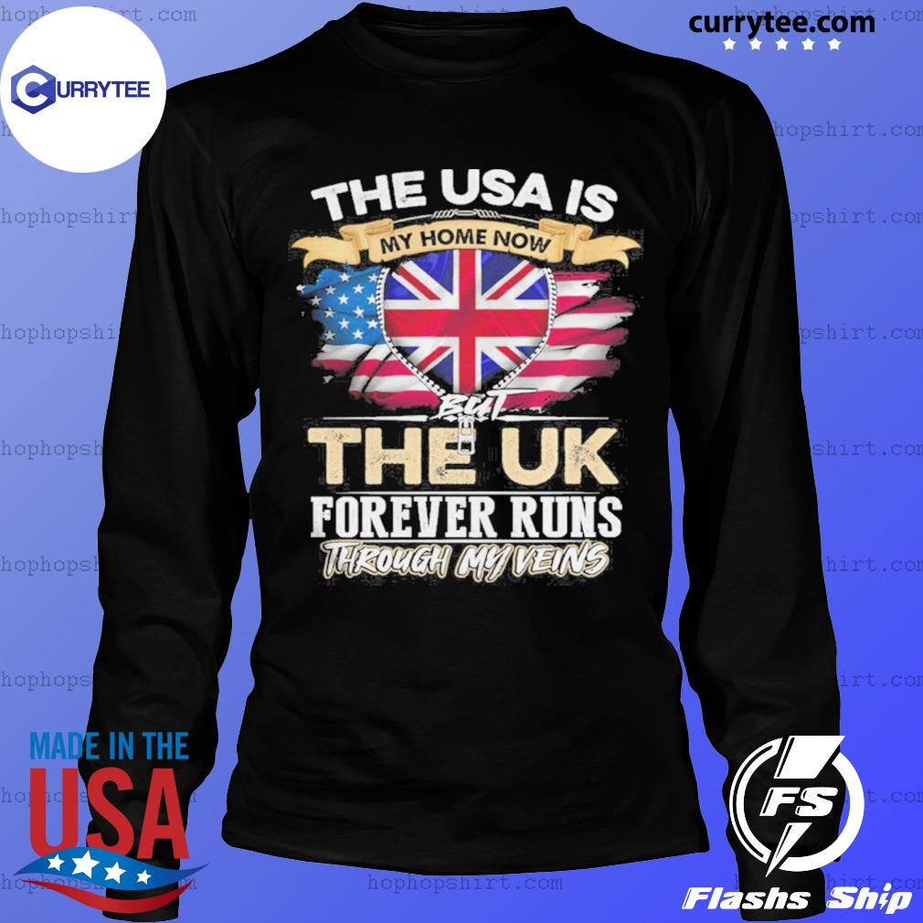 The USA Is My Home Now But UK Forever Runs Through My Evins s LongSleeve