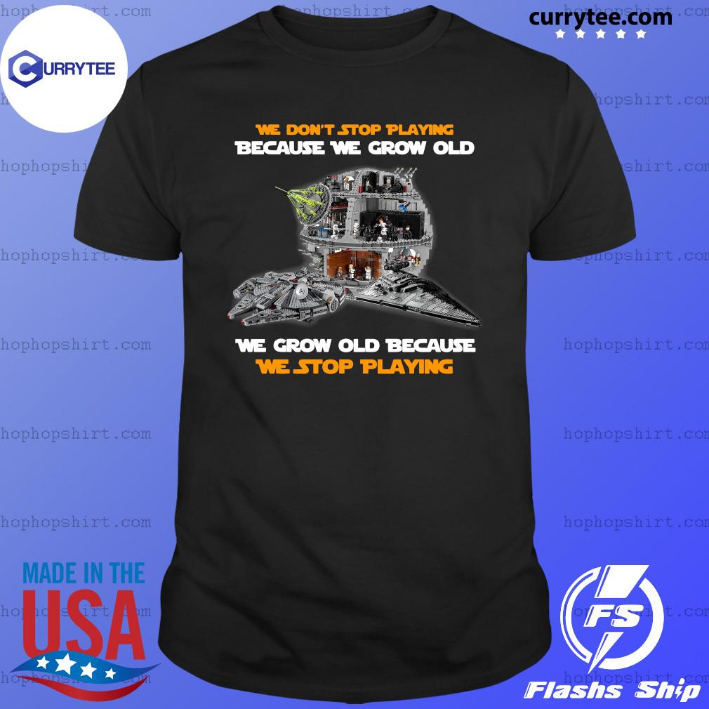 We Don't Stop Playing Because We Grow Old We Grow Old Because We Stop Playing Shirt