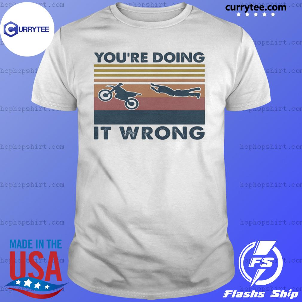 You're doing it wrong accident motobike vintage retro shirt