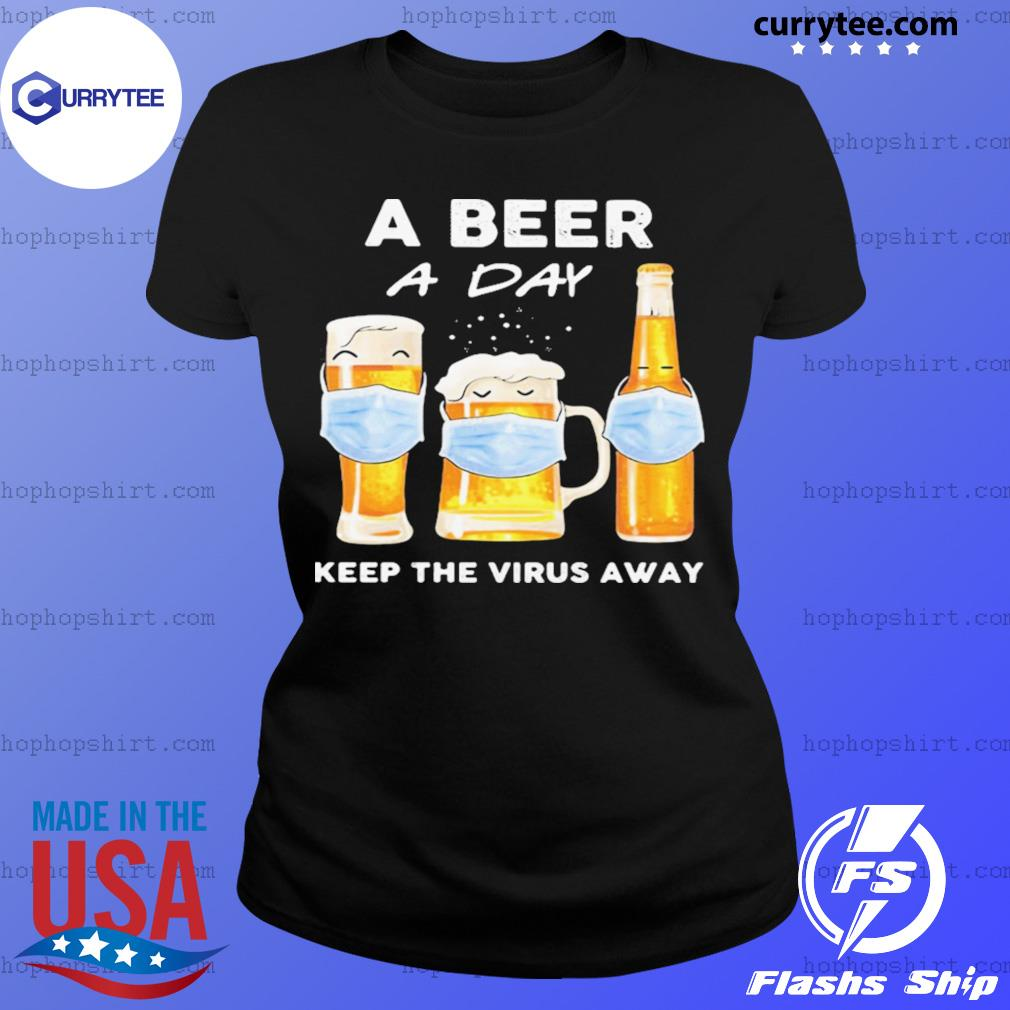 A Beer A Day Keep The Virus Away Mask Shirt Ladies Tee