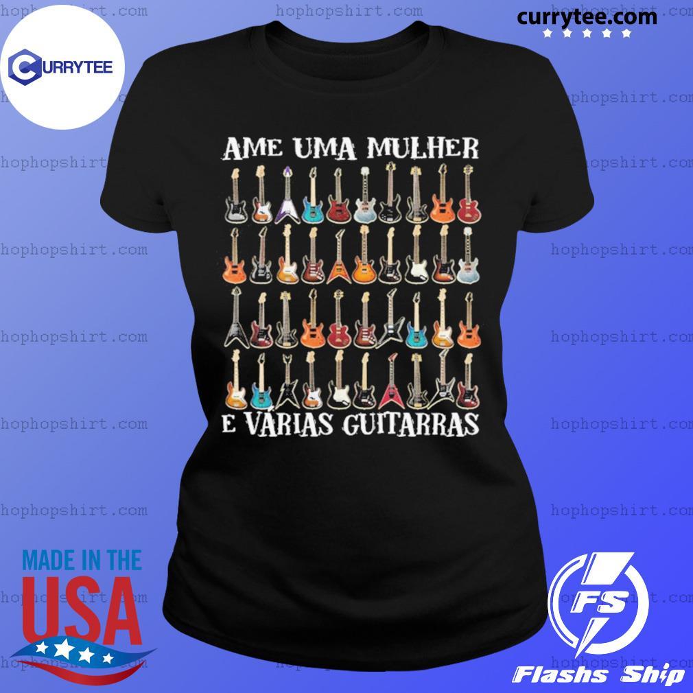 Ame Uma Mulher E Vrias Guitarras s Ladies Tee
