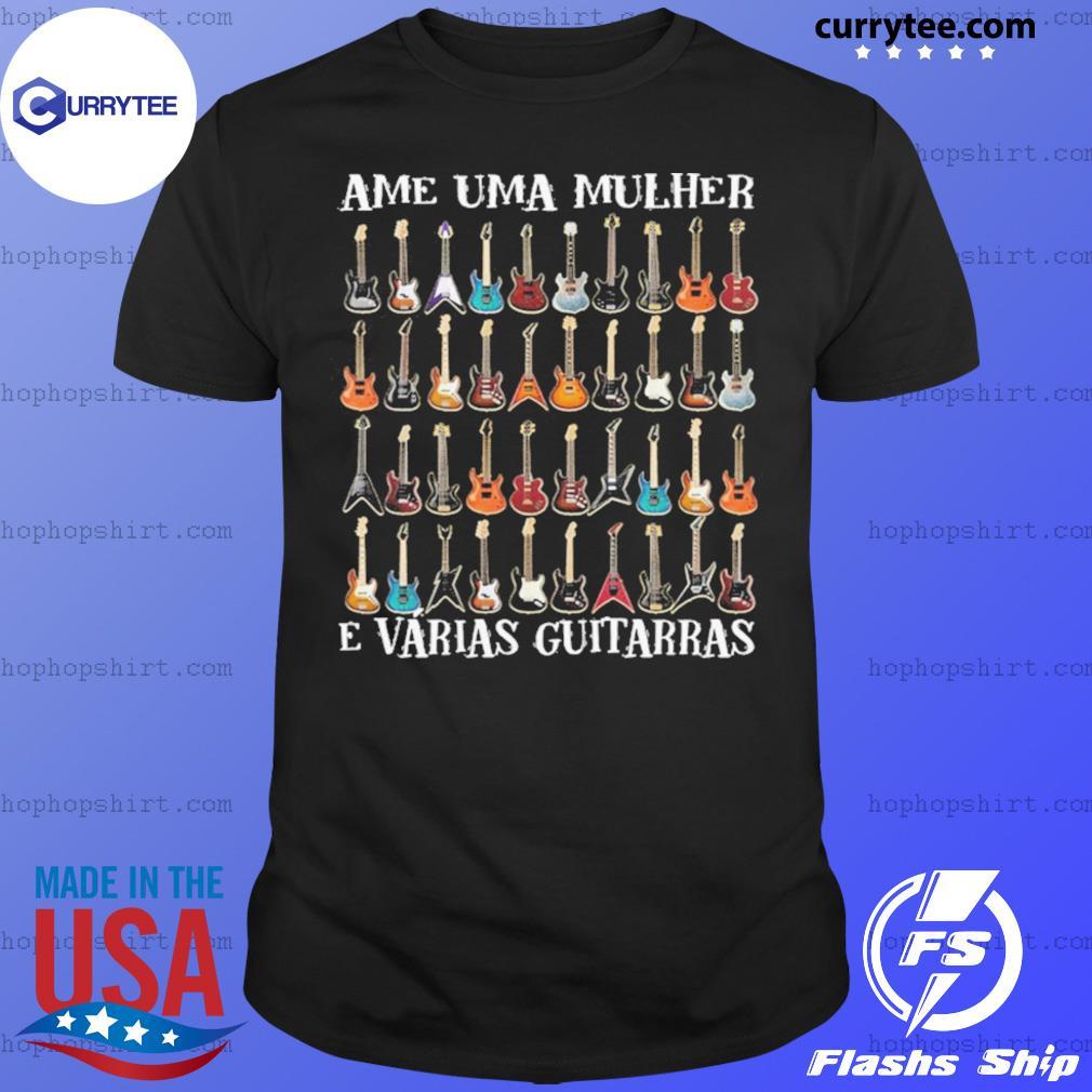 Ame Uma Mulher E Vrias Guitarras shirt