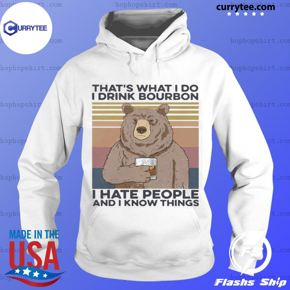Bear that's what I do drink bourbon I hate people and I know things vintage s Hoodie