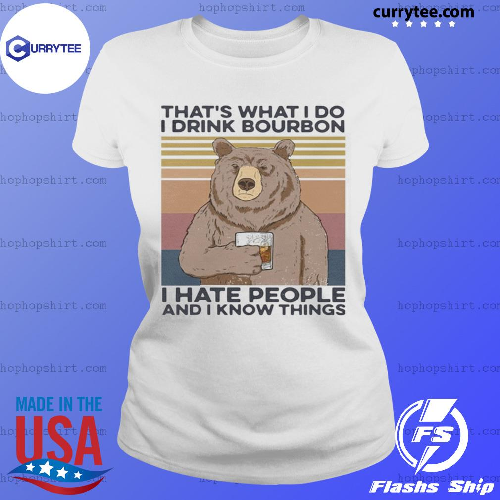 Bear that's what I do drink bourbon I hate people and I know things vintage s Ladies Tee