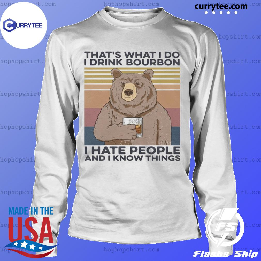 Bear that's what I do drink bourbon I hate people and I know things vintage s LongSleeve