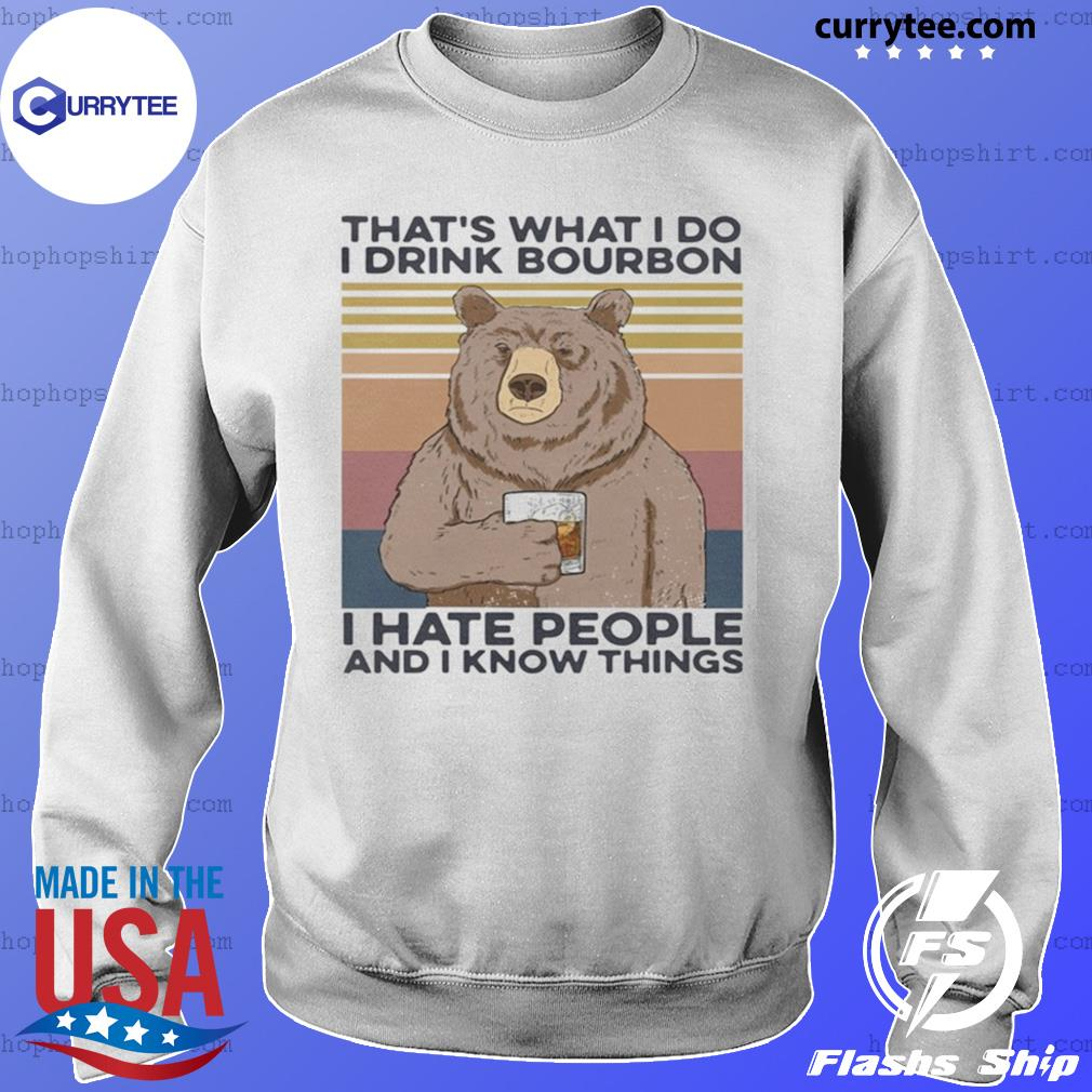 Bear that's what I do drink bourbon I hate people and I know things vintage s Sweater