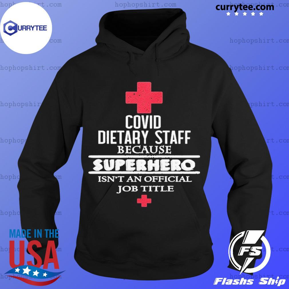 Covid Dietary Staff Because Superhero Isn't An Official Job Title Shirt Hoodie