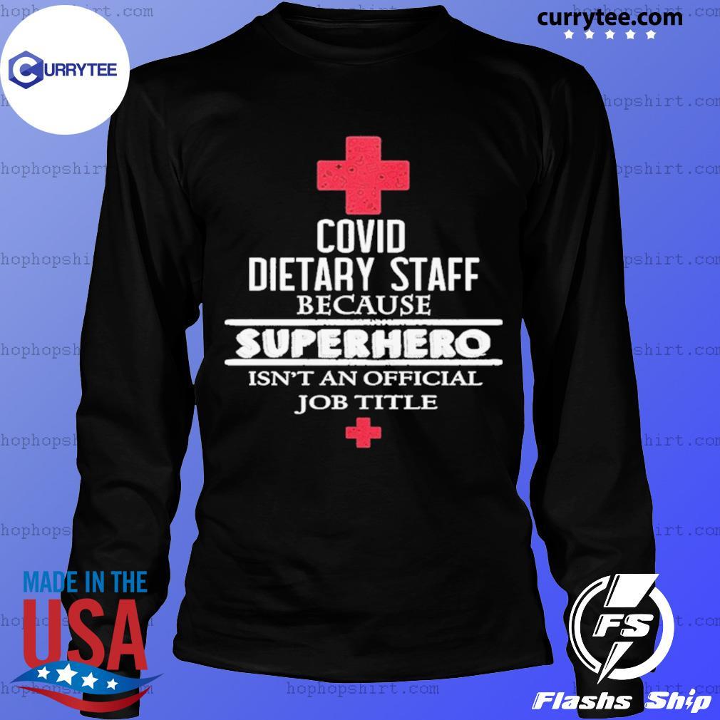 Covid Dietary Staff Because Superhero Isn't An Official Job Title Shirt LongSleeve