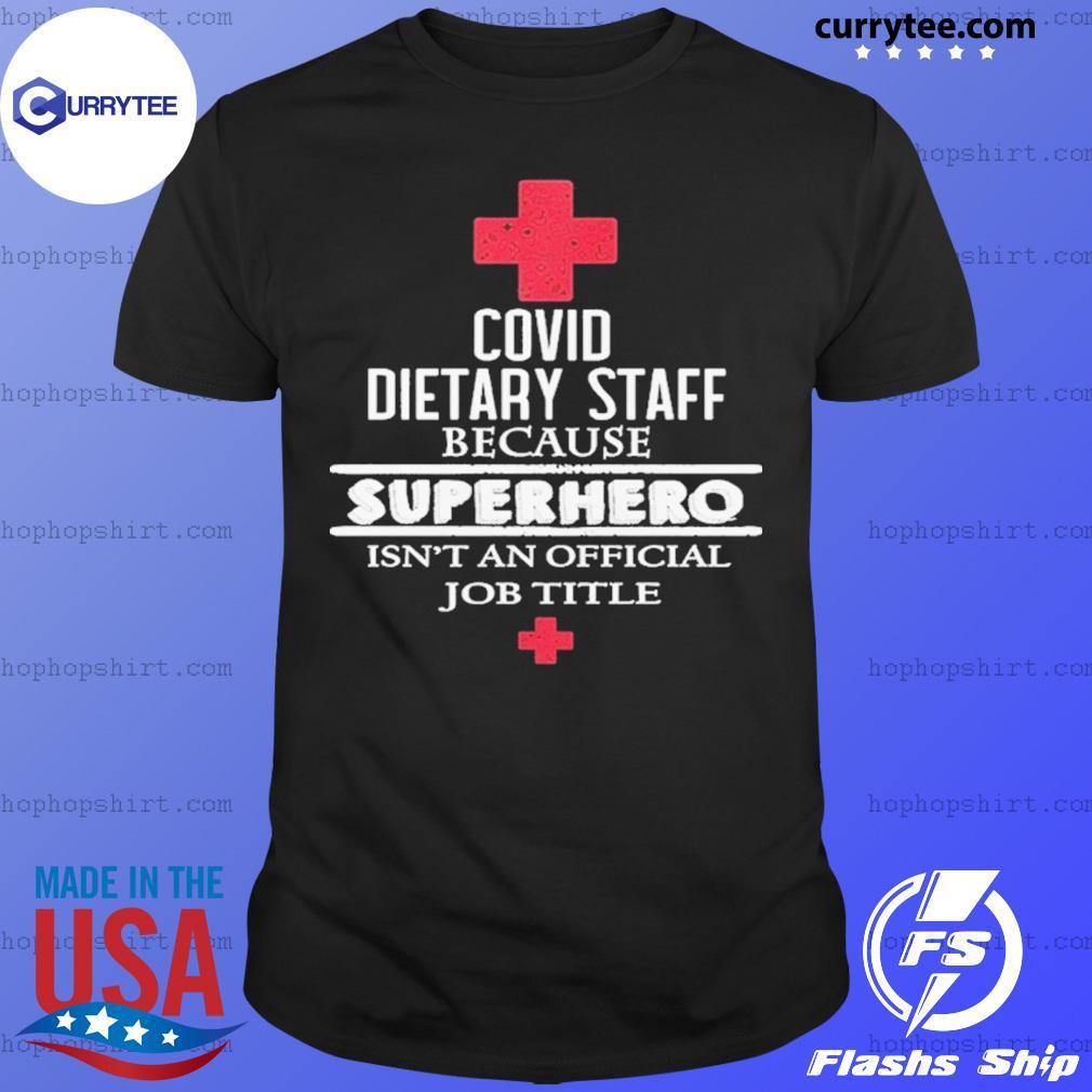 Covid Dietary Staff Because Superhero Isn't An Official Job Title Shirt