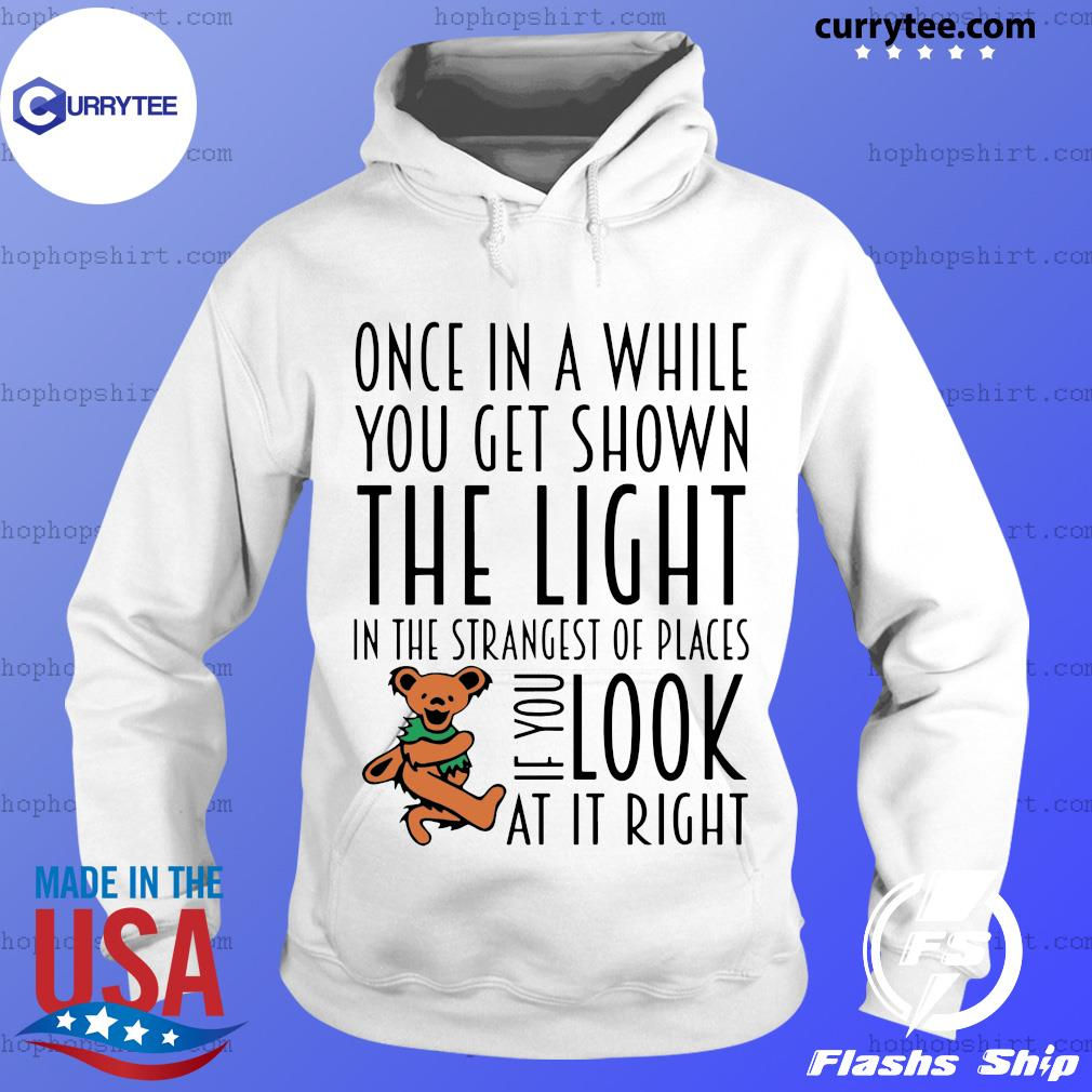 Teddy One In A While You Get Shown The Light In The Strangest Of Places If You Look At It Right Shirt Hoodie