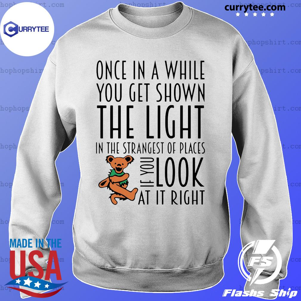 Teddy One In A While You Get Shown The Light In The Strangest Of Places If You Look At It Right Shirt Sweater
