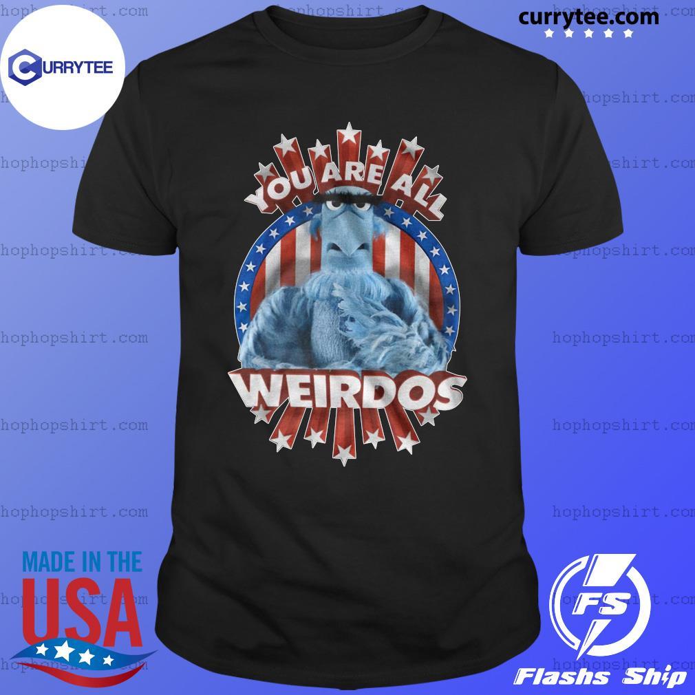 You are all weirdos shirt