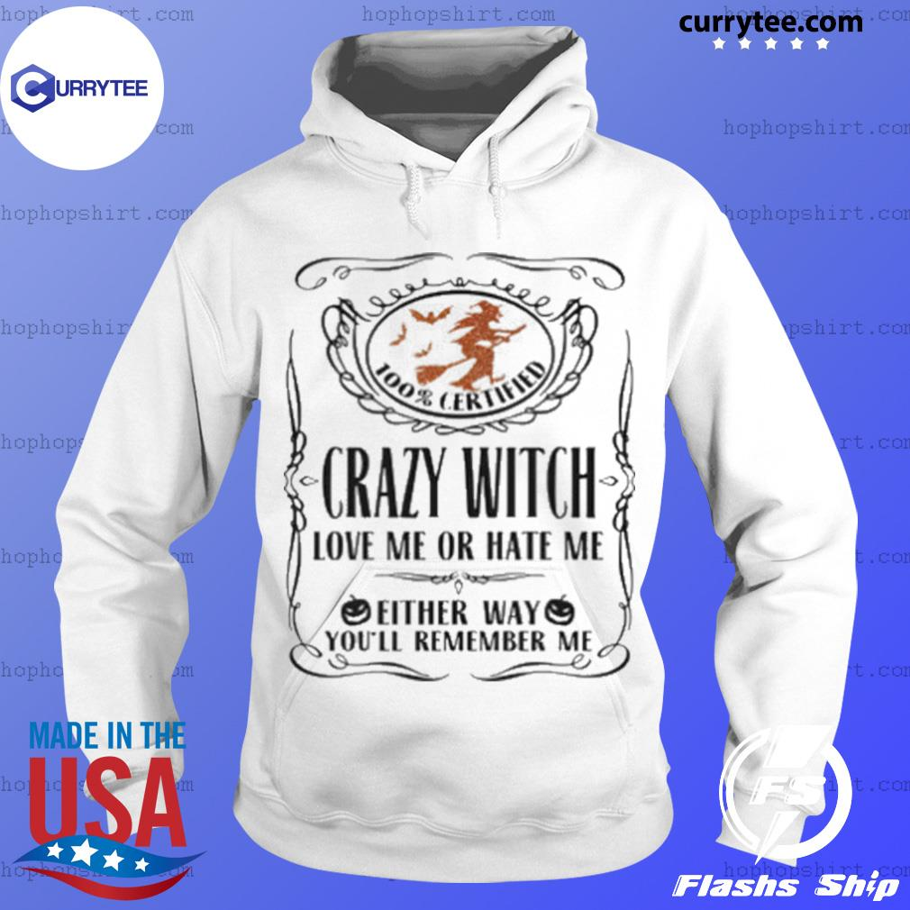 100 Certified Crazy Witch Love Me Or Hate Me Either Way Youll Remember Me Halloween s Hoodie