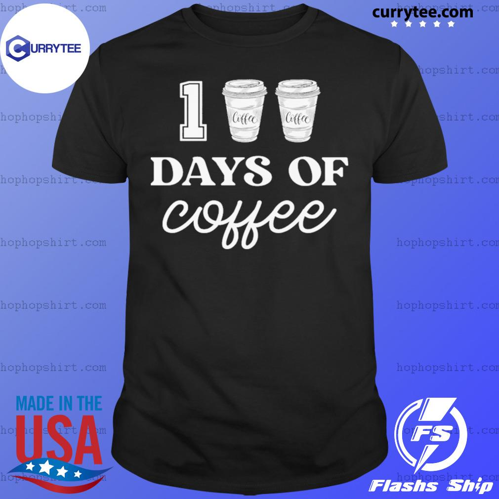 100 Days Of Coffee Funny Proud Teacher Quote School shirt