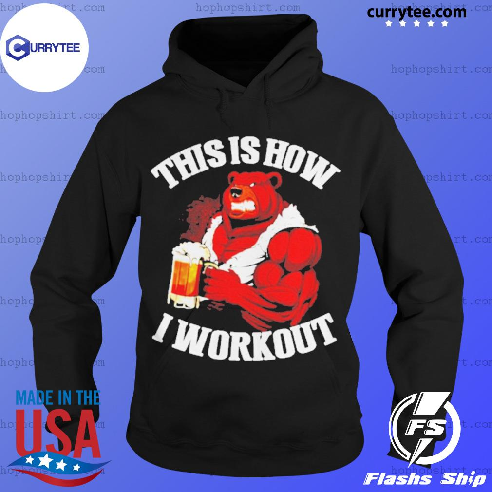 Bear beer this is how I workout s Hoodie