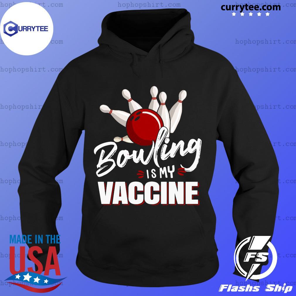 Bowling is my vaccine s Hoodie