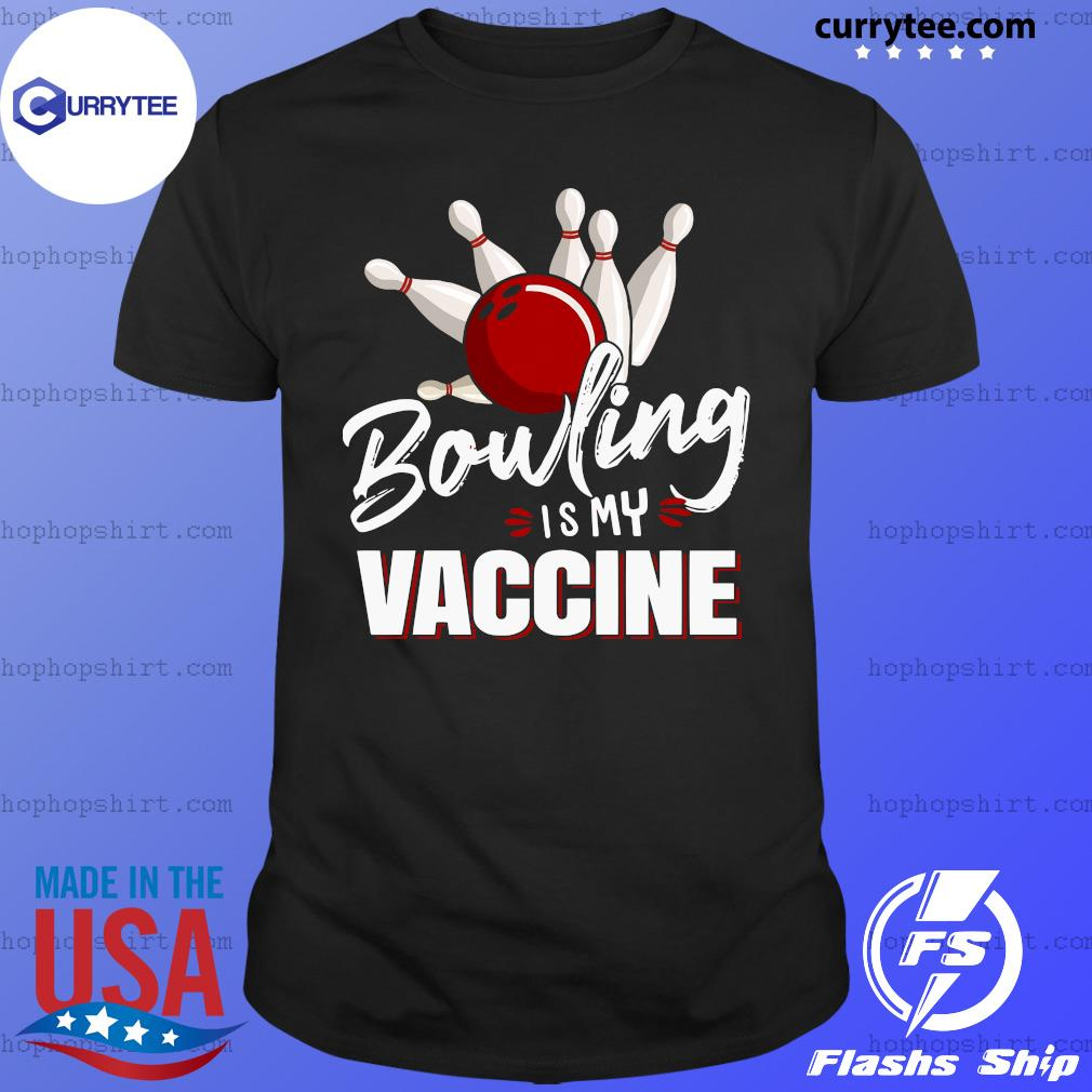 Bowling is my vaccine shirt