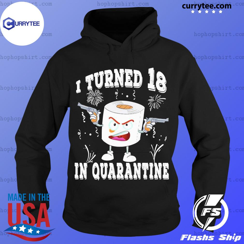 Funny 18th Birthday I Turned 18 In Quarantine 2020 Bday Gift SHIRT Hoodie