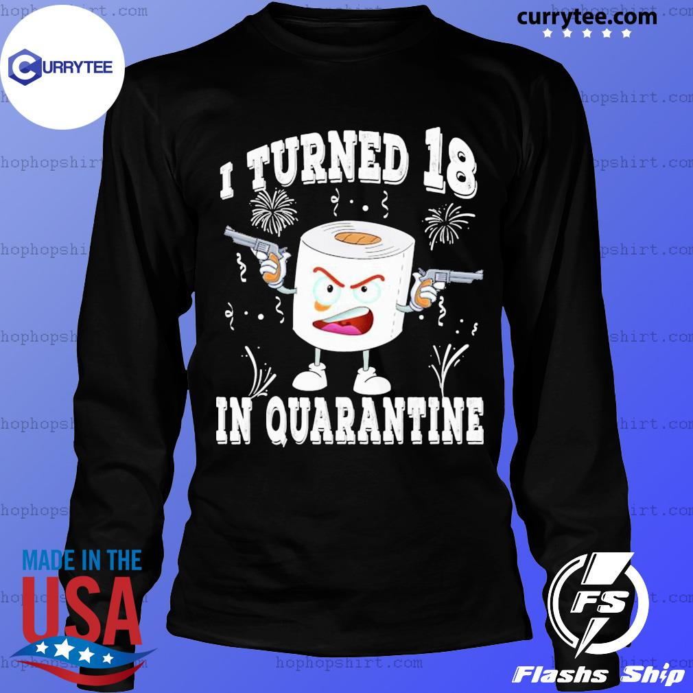 Funny 18th Birthday I Turned 18 In Quarantine 2020 Bday Gift SHIRT LongSleeve