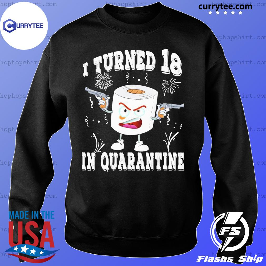 Funny 18th Birthday I Turned 18 In Quarantine 2020 Bday Gift SHIRT Sweater