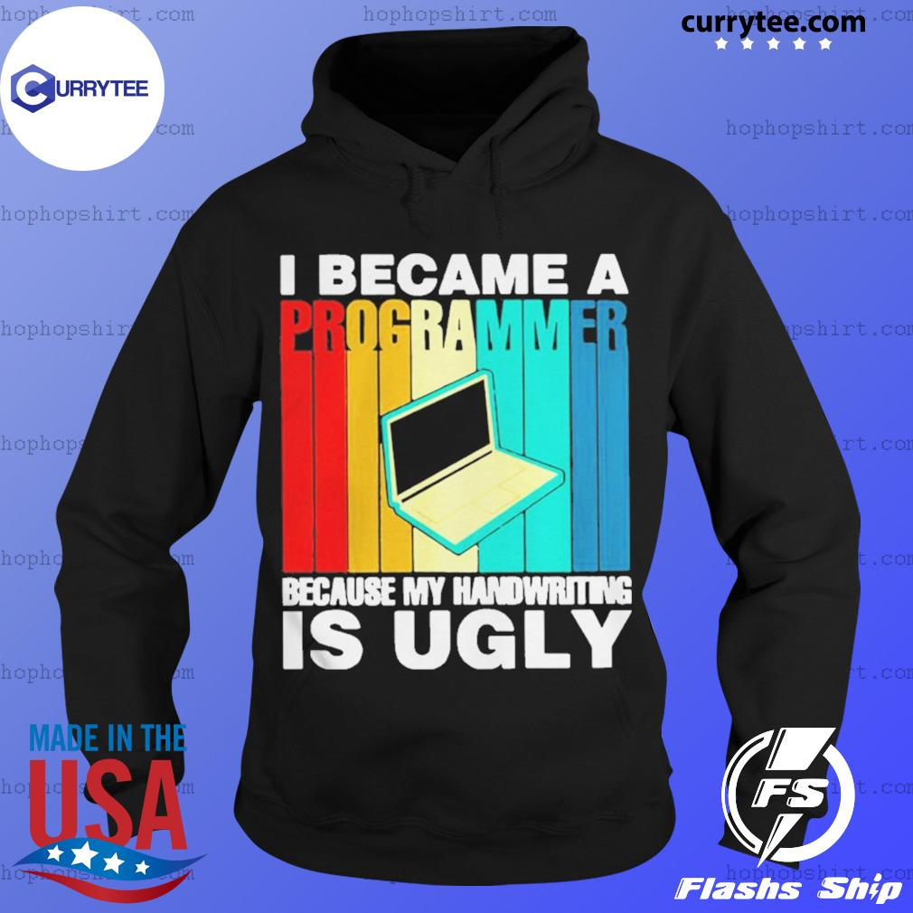 I became a Programmer because My Handwriting is Ugly s Hoodie