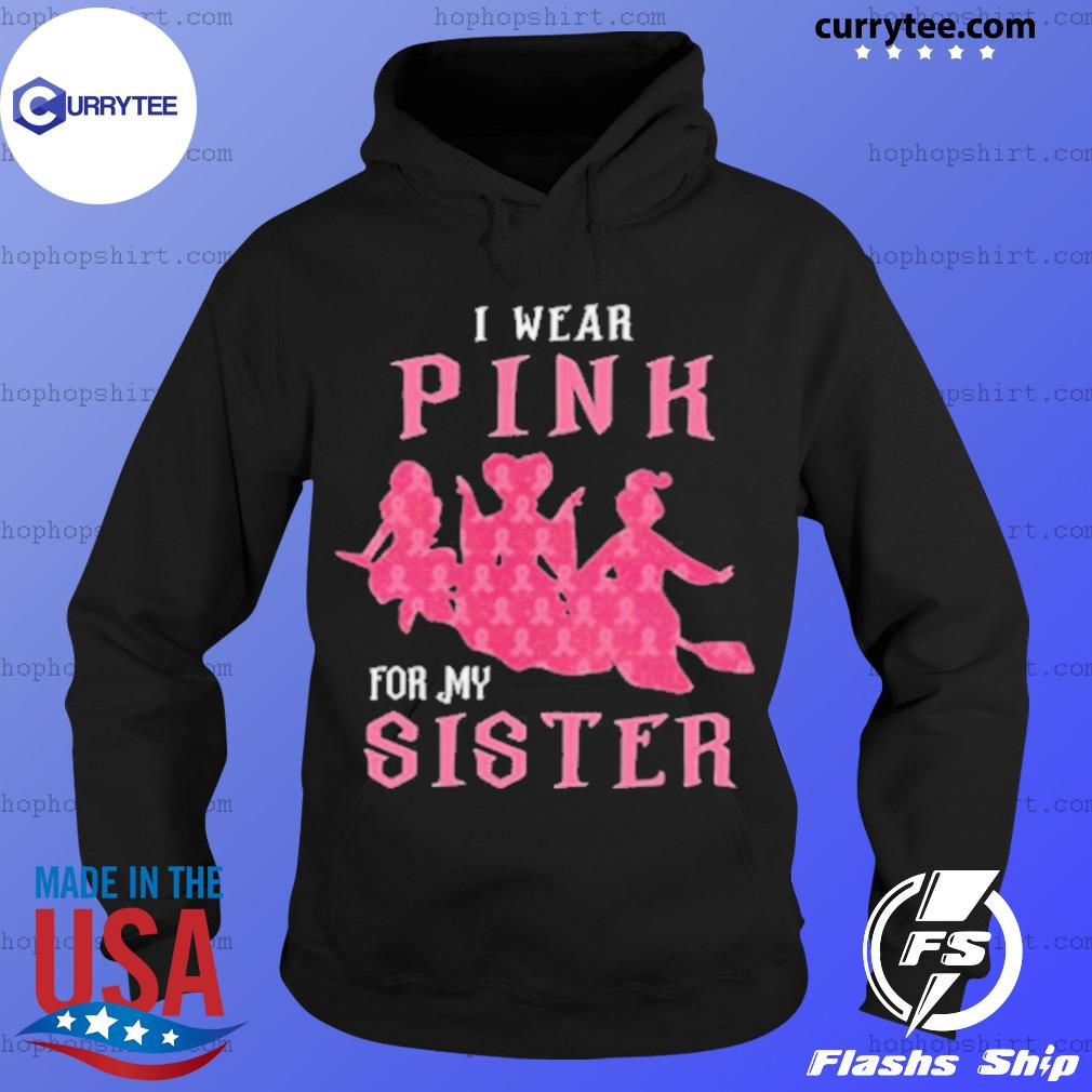 I Wear Pink For My Sister s Hoodie