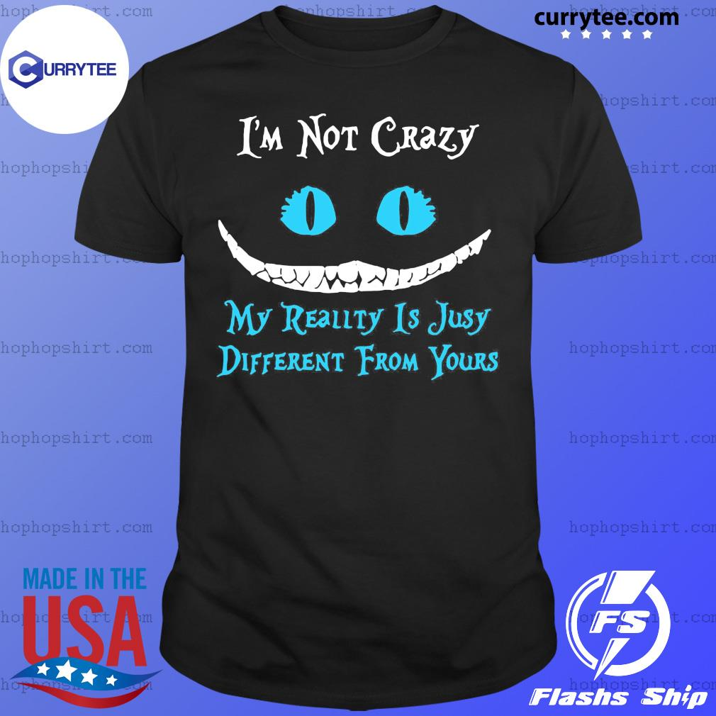 I'm not crazy my reality is julia different from yours shirt