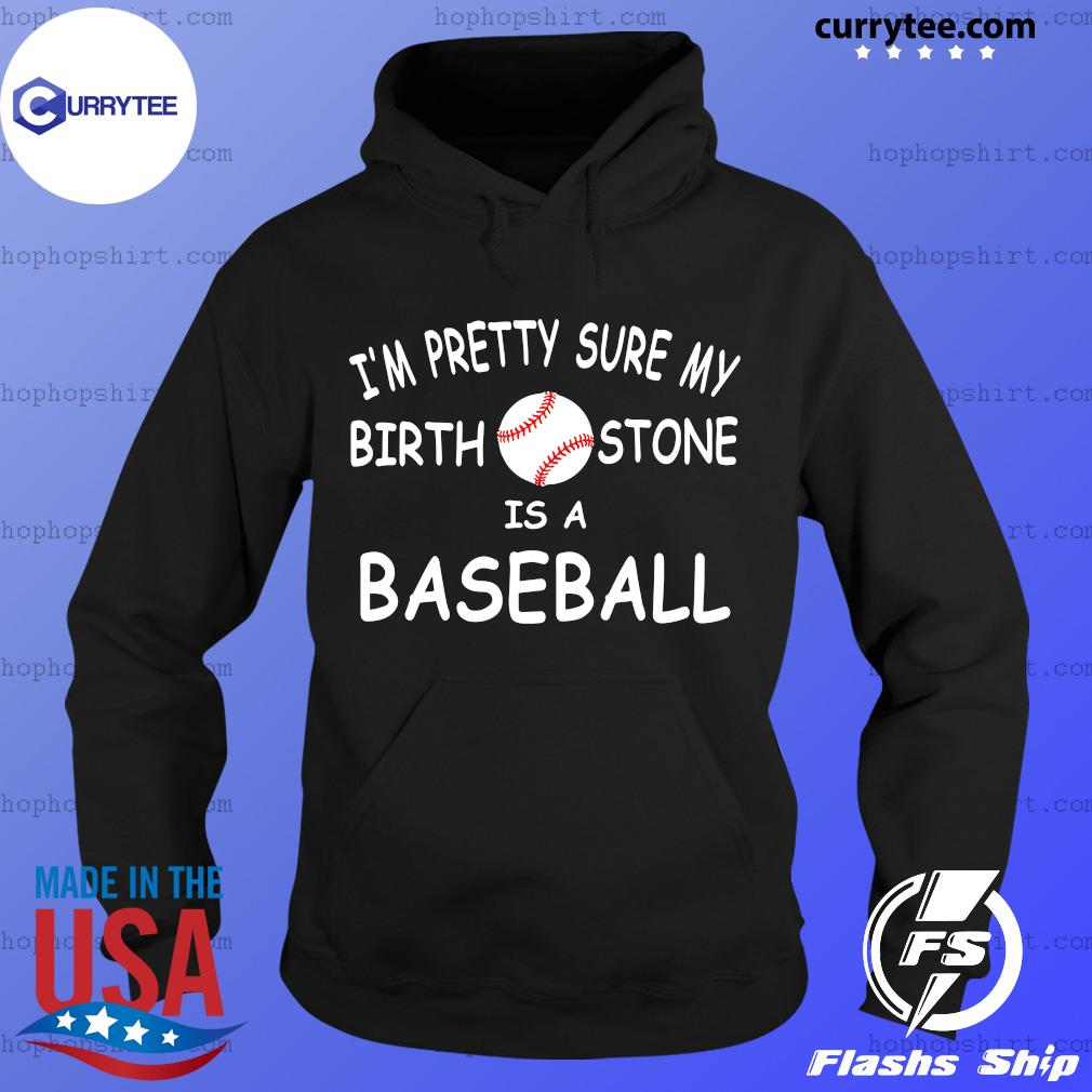 I'm Pretty Sure My Birthstone Is A Baseball Official T-Shirt Hoodie