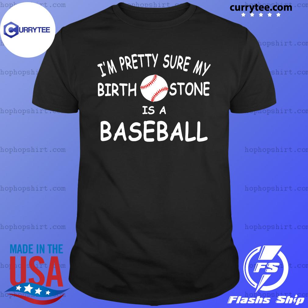 I'm Pretty Sure My Birthstone Is A Baseball Official T-Shirt