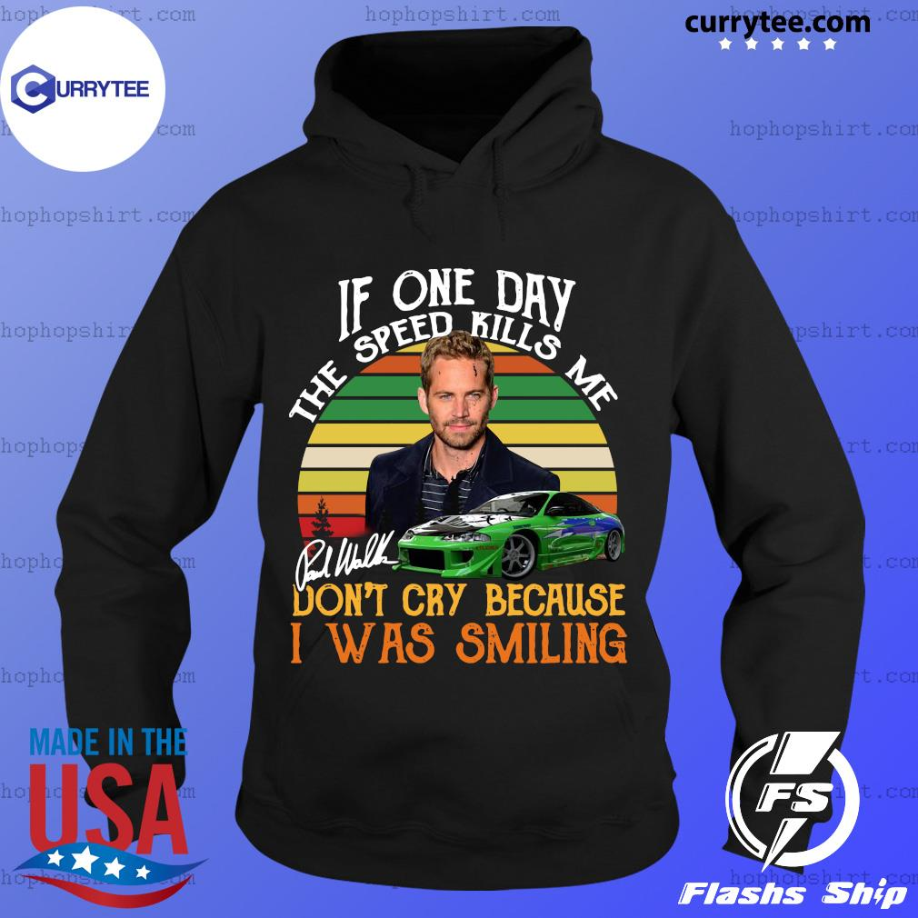 Paul Walker if one day the speed kills me don't cry because I was smiling vintage s Hoodie