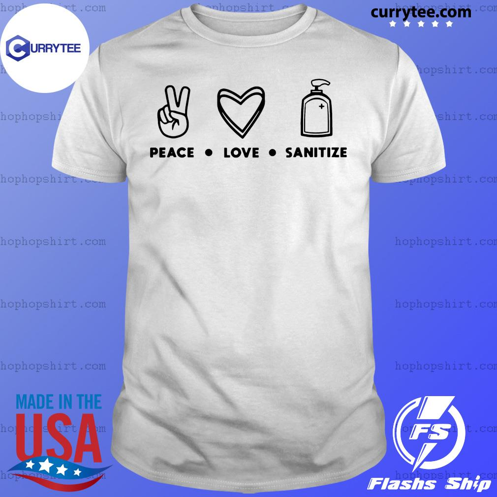 Peace – Love – Sanitize shirt