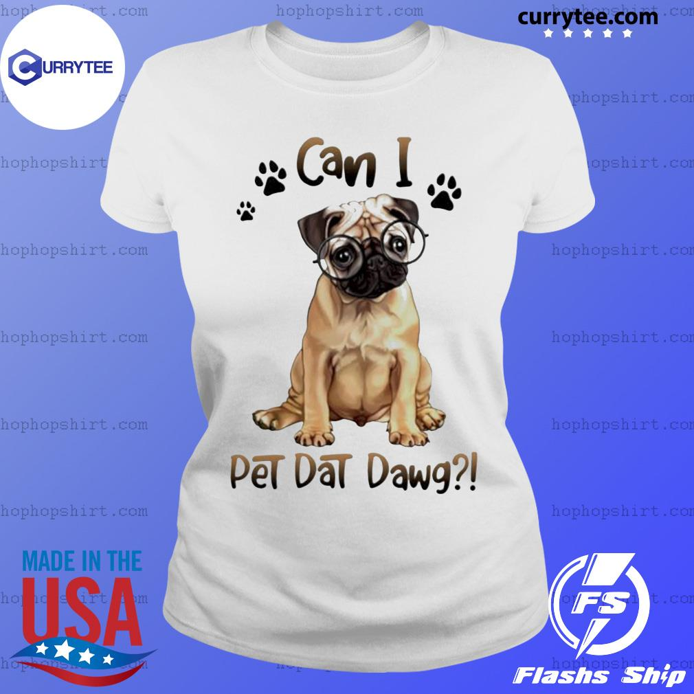 Pug can I pet dat dawg Dog Paw Shirt Ladies Tee