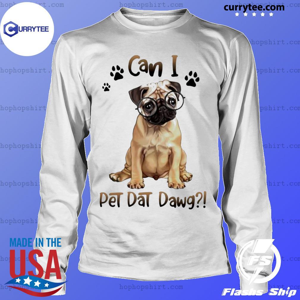 Pug can I pet dat dawg Dog Paw Shirt LongSleeve