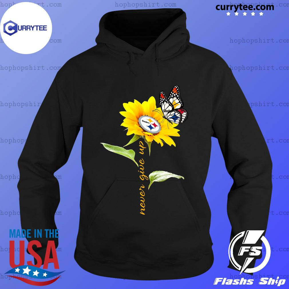 Sunflower Butterfly Pittsburgh Steelers never give up s Hoodie