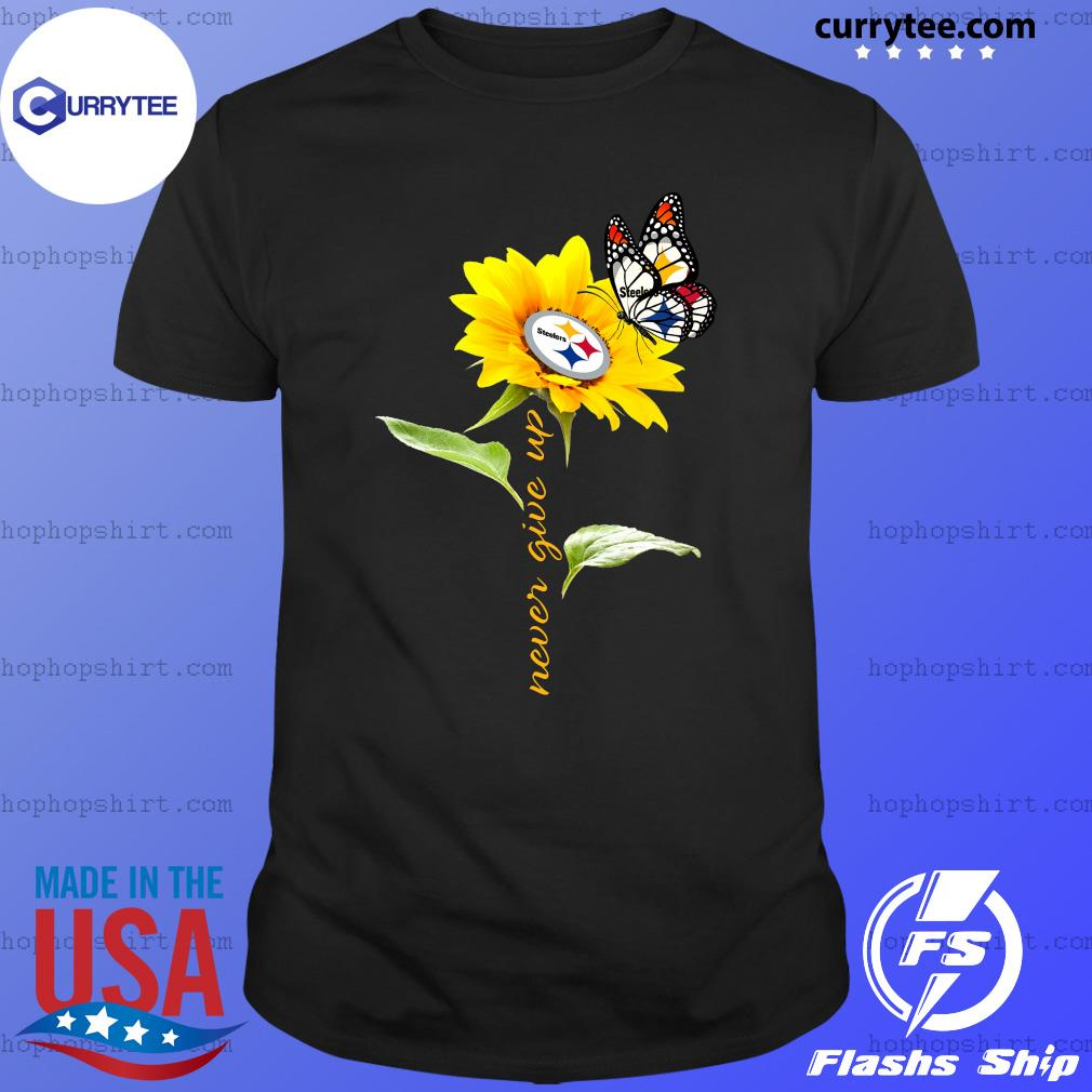 Sunflower Butterfly Pittsburgh Steelers never give up shirt